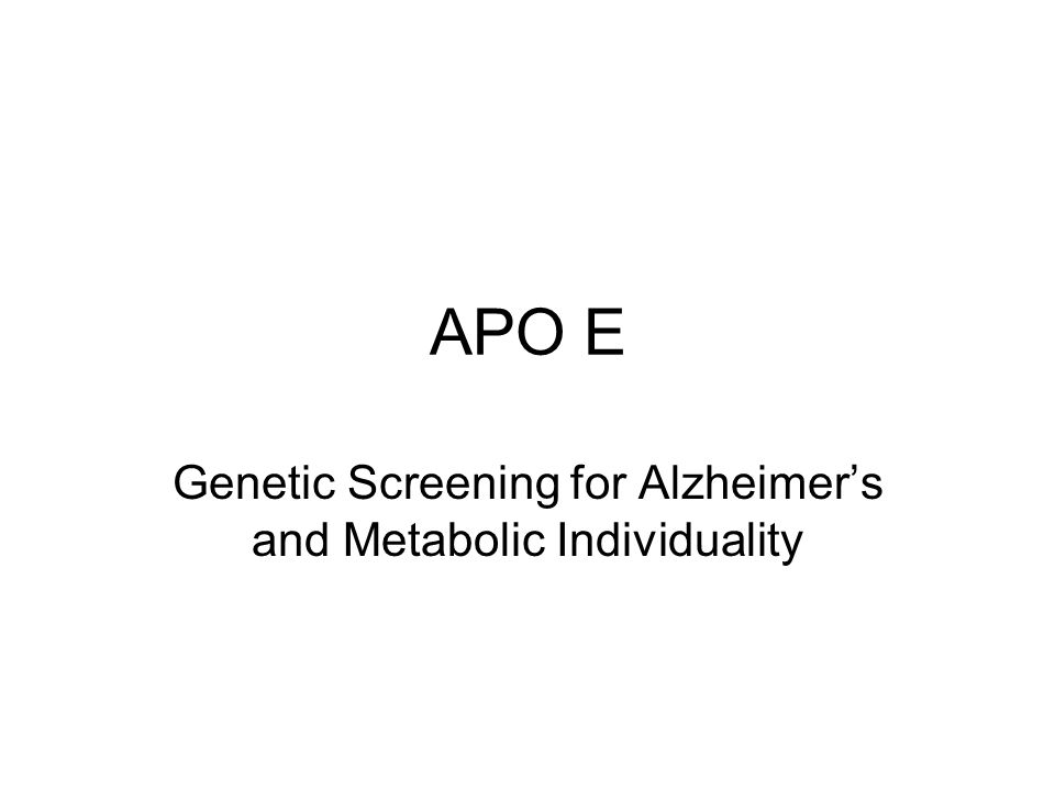 APO E Genetic Screening for Alzheimers and Metabolic Individuality