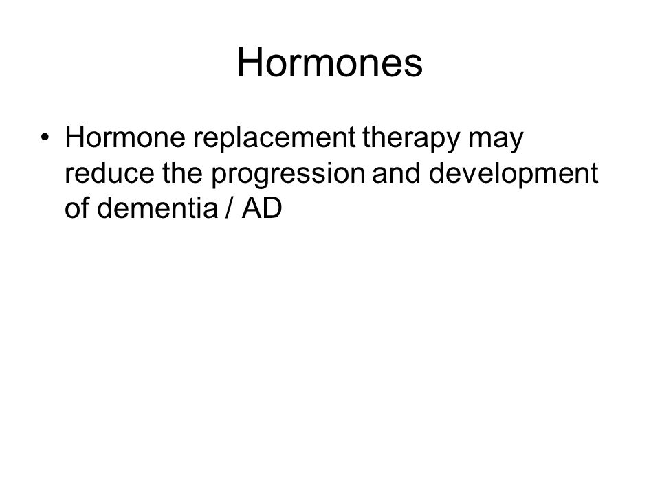 Hormones Hormone replacement therapy may reduce the progression and development of dementia / AD