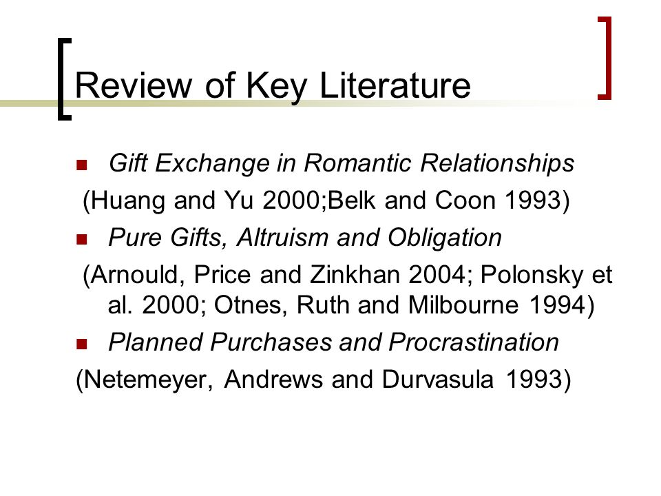Review of Key Literature Gift Exchange in Romantic Relationships (Huang and Yu 2000;Belk and Coon 1993) Pure Gifts, Altruism and Obligation (Arnould,