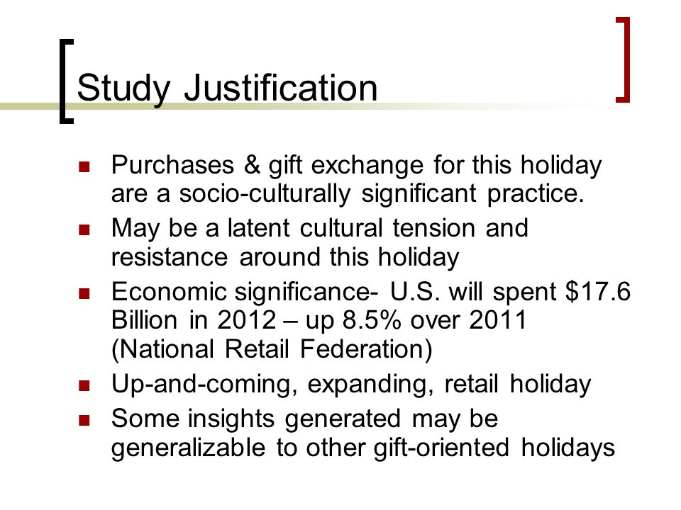 Study Justification Purchases & gift exchange for this holiday are a socio-culturally significant practice. May be a latent cultural tension and resis