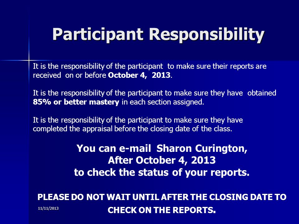 Participant Responsibility 11/11/2013 It is the responsibility of the participant to make sure their reports are received on or before October 4, 2013.
