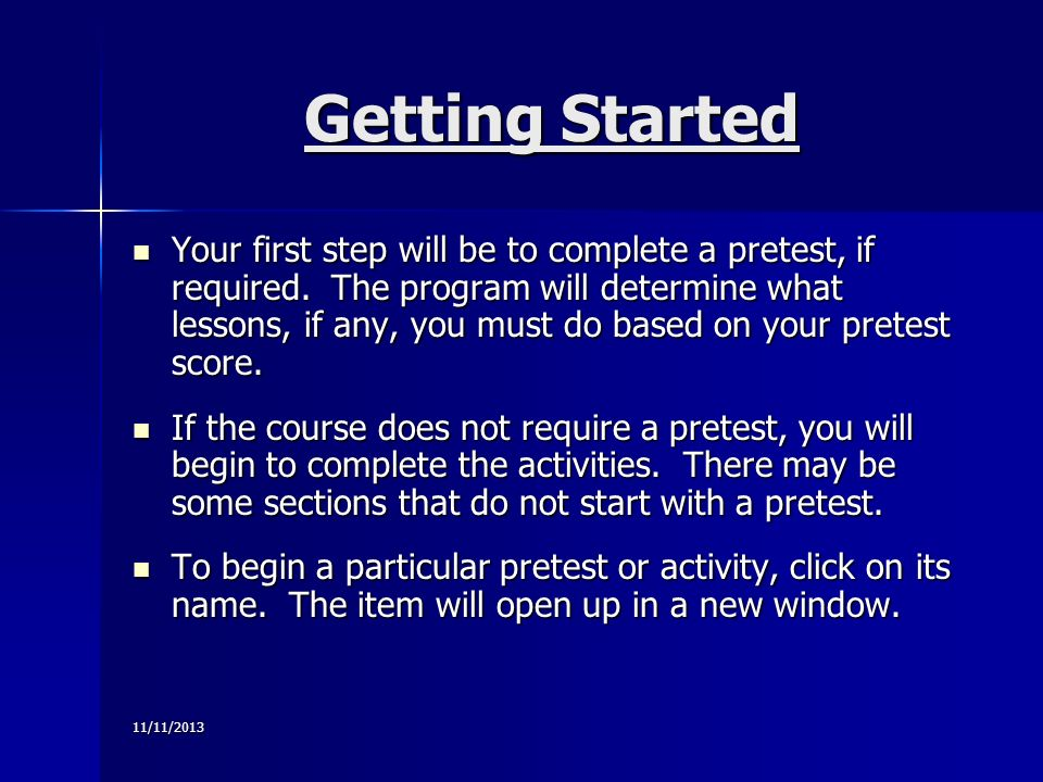 Getting Started Your first step will be to complete a pretest, if required.