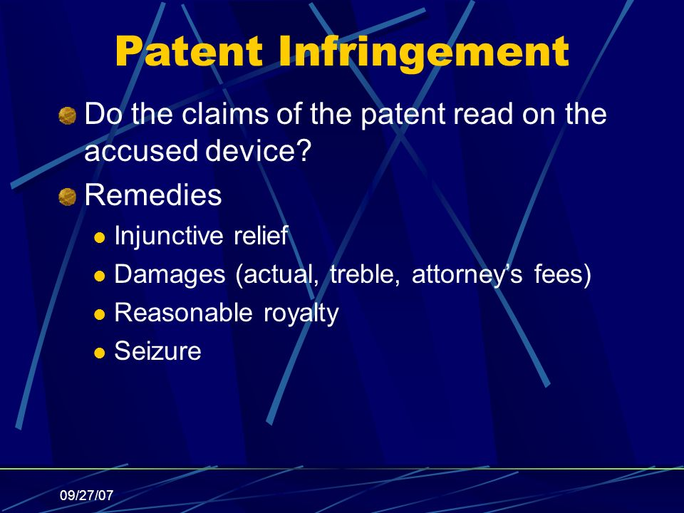 09/27/07 Patent Infringement Do the claims of the patent read on the accused device.