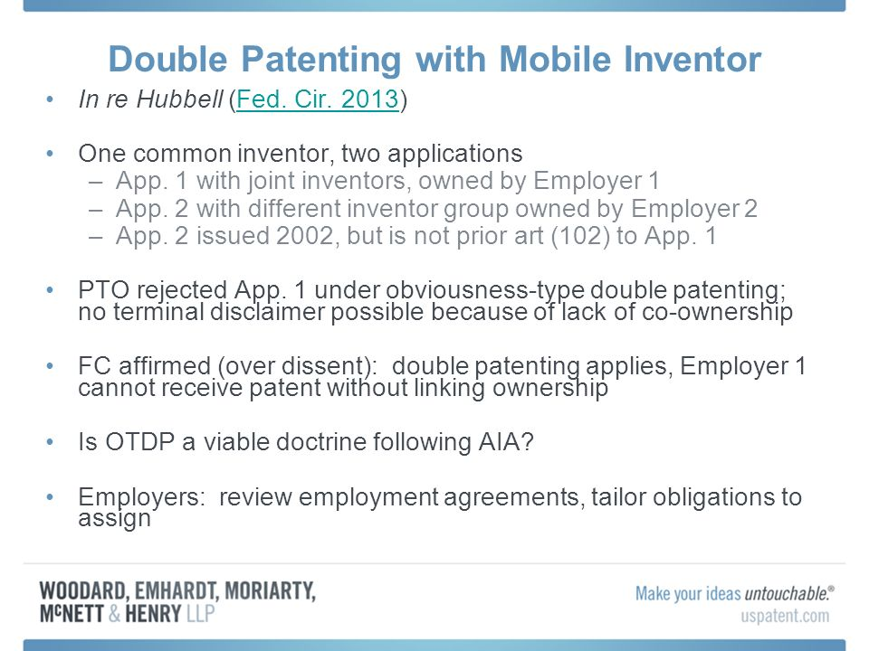 Double Patenting with Mobile Inventor In re Hubbell (Fed. Cir. 2013)Fed. Cir. 2013 One common inventor, two applications –App. 1 with joint inventors,
