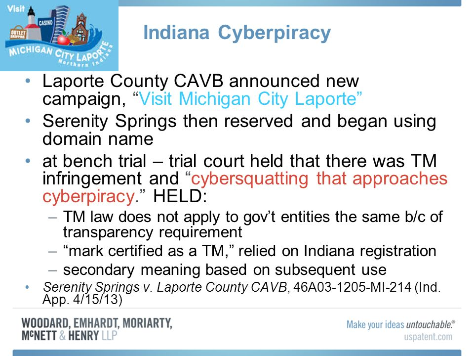 Indiana Cyberpiracy Laporte County CAVB announced new campaign, Visit Michigan City Laporte Serenity Springs then reserved and began using domain name at bench trial – trial court held that there was TM infringement and cybersquatting that approaches cyberpiracy.