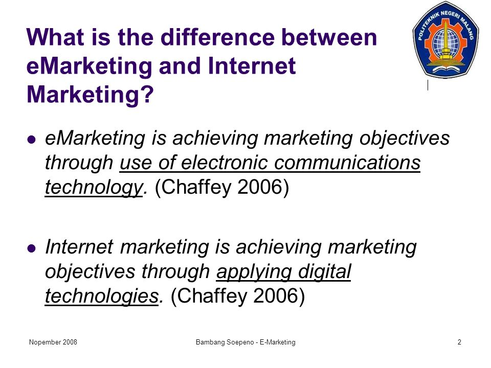 Nopember 2008Bambang Soepeno - E-Marketing2 What is the difference between eMarketing and Internet Marketing.