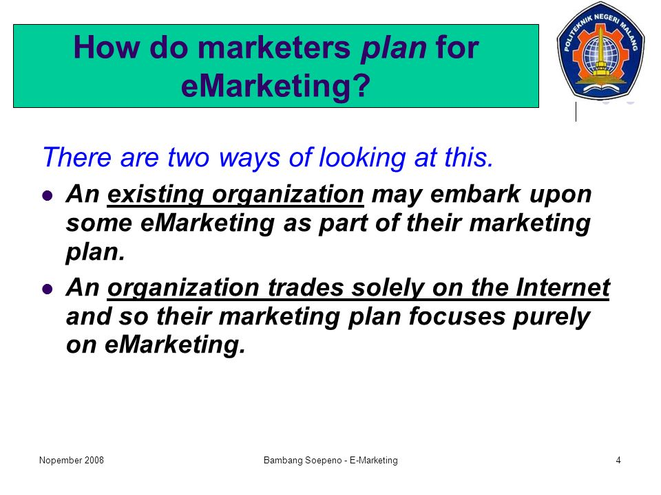 Nopember 2008Bambang Soepeno - E-Marketing4 How do marketers plan for eMarketing.