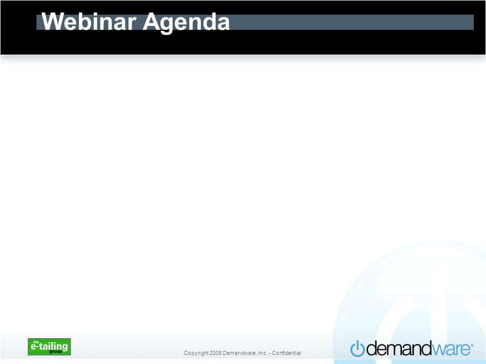 Copyright 2008 Demandware, Inc. - Confidential Webinar Agenda