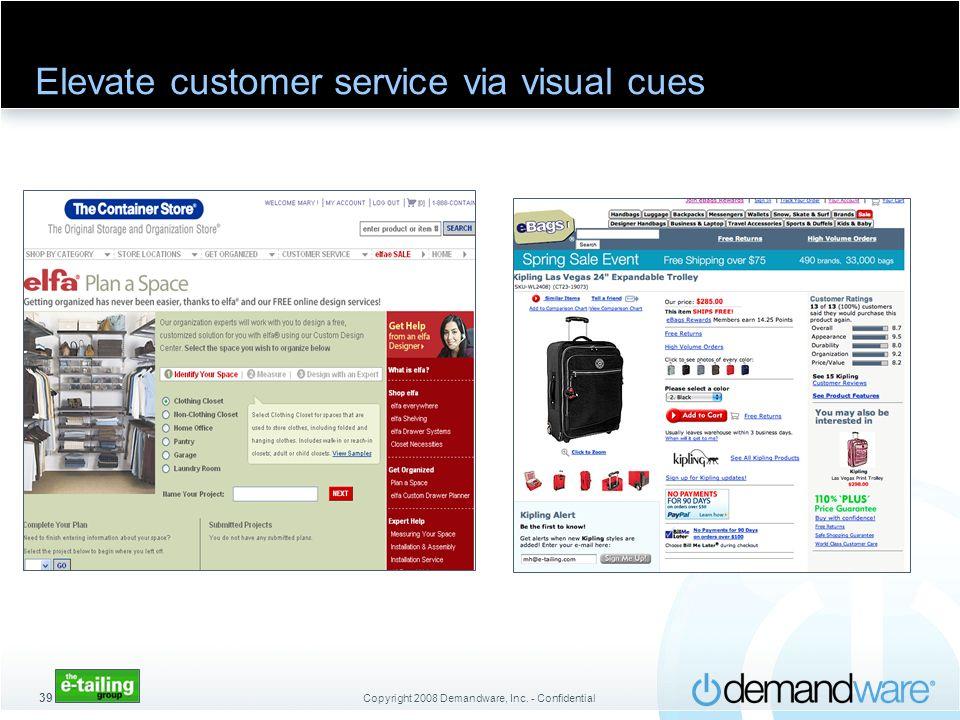 Copyright 2008 Demandware, Inc. - Confidential 39 Elevate customer service via visual cues
