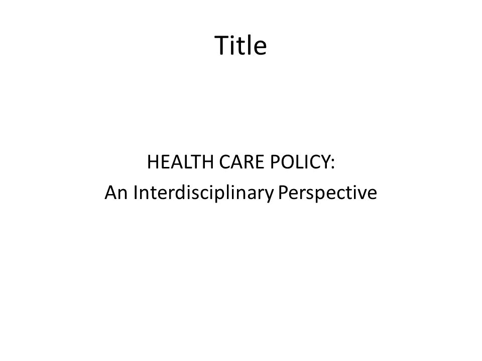 Title HEALTH CARE POLICY: An Interdisciplinary Perspective