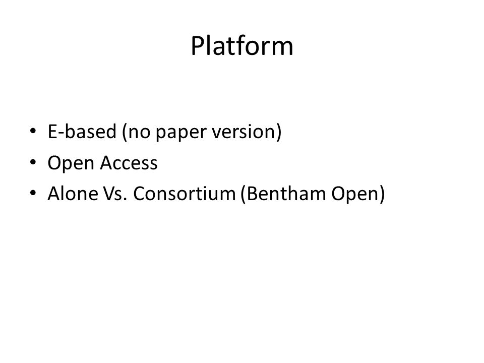 Platform E-based (no paper version) Open Access Alone Vs. Consortium (Bentham Open)