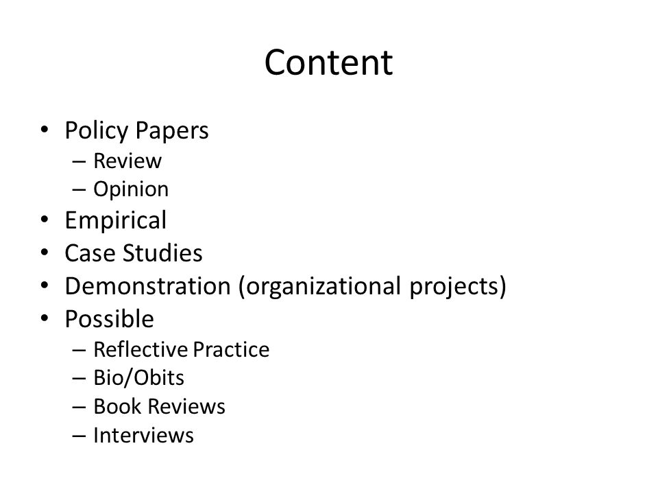 Content Policy Papers – Review – Opinion Empirical Case Studies Demonstration (organizational projects) Possible – Reflective Practice – Bio/Obits – Book Reviews – Interviews