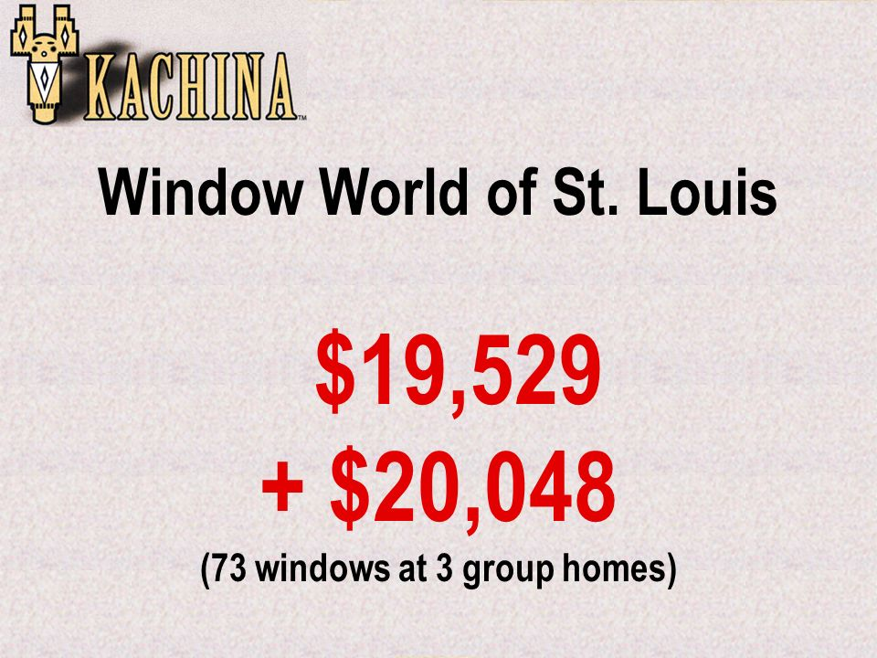 Window World of St. Louis $19,529 + $20,048 (73 windows at 3 group homes)
