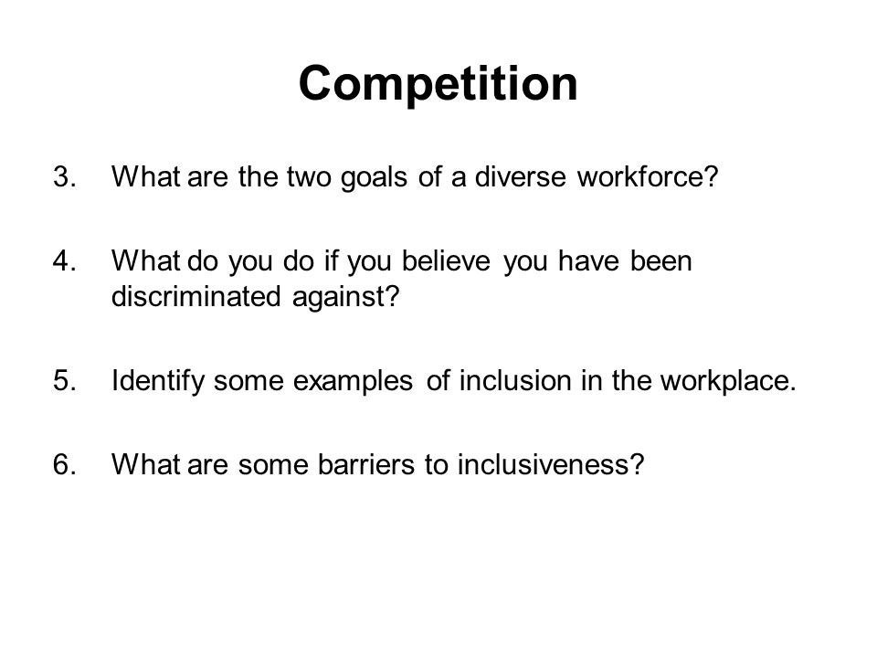 3.What are the two goals of a diverse workforce? 4.What do you do if you believe you have been discriminated against? 5.Identify some examples of incl