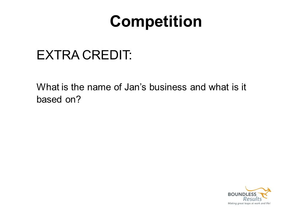 EXTRA CREDIT: What is the name of Jans business and what is it based on? Competition