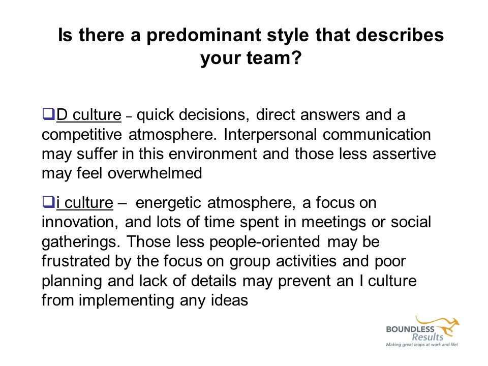 OH-23 Is there a predominant style that describes your team? D culture – quick decisions, direct answers and a competitive atmosphere. Interpersonal c