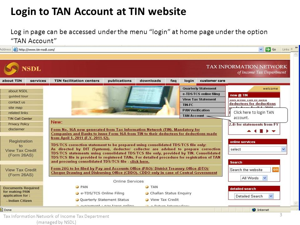 Click here to login TAN account. 3 Tax Information Network of Income Tax Department (managed by NSDL) Login to TAN Account at TIN website Log in page