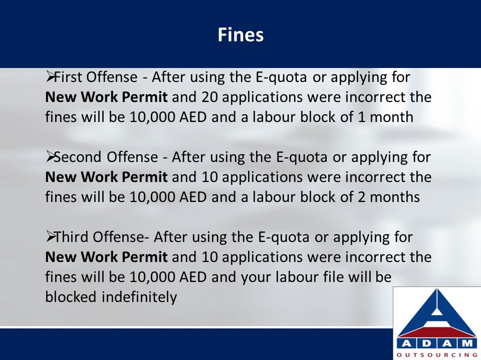 Fines First Offense - After using the E-quota or applying for New Work Permit and 20 applications were incorrect the fines will be 10,000 AED and a la
