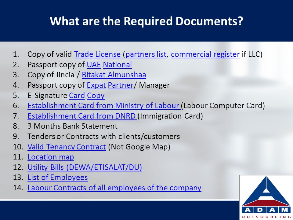 What are the Required Documents? 1.Copy of valid Trade License (partners list, commercial register if LLC)Trade License partners listcommercial regist