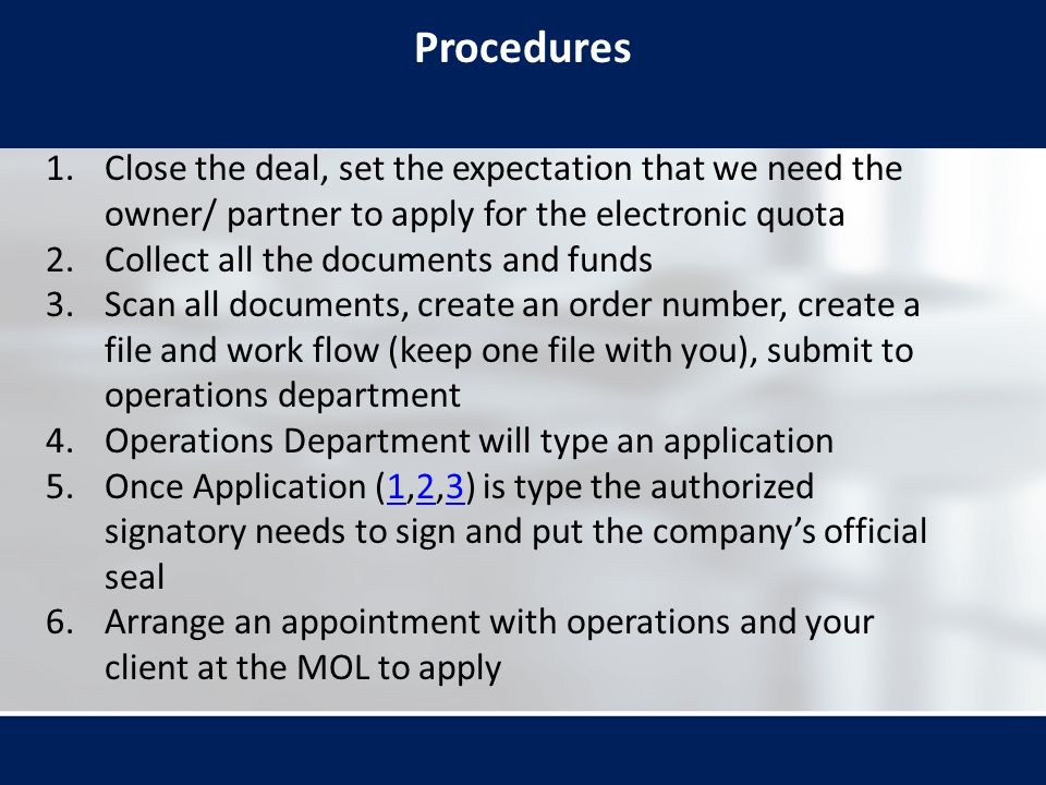 Procedures 1.Close the deal, set the expectation that we need the owner/ partner to apply for the electronic quota 2.Collect all the documents and fun