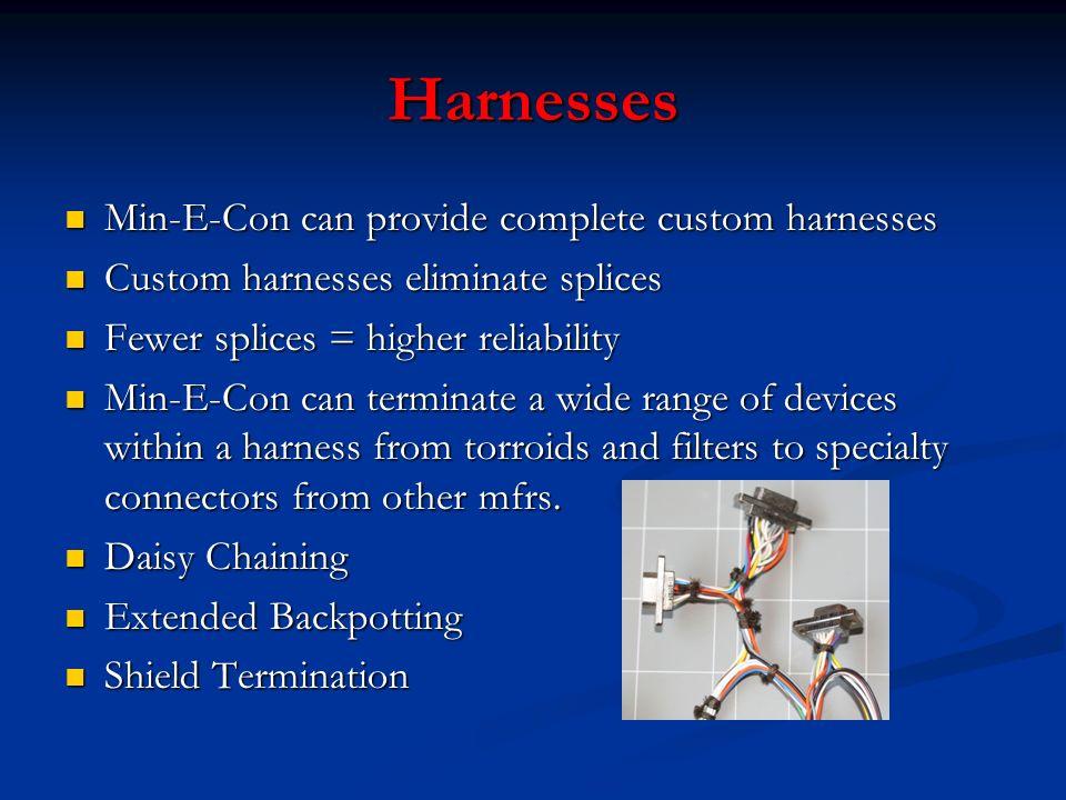 Harnesses Min-E-Con can provide complete custom harnesses Min-E-Con can provide complete custom harnesses Custom harnesses eliminate splices Custom ha