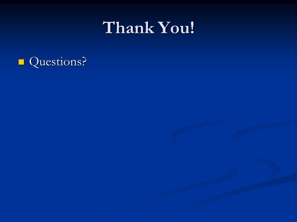 Thank You! Questions? Questions?