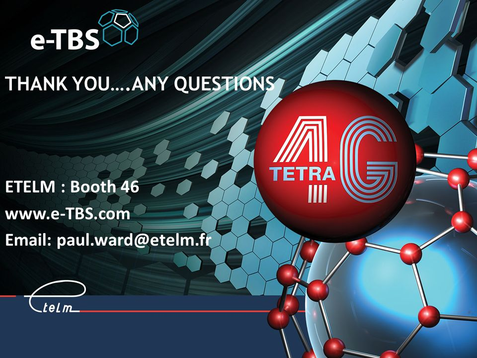THANK YOU….ANY QUESTIONS ETELM : Booth 46 www.e-TBS.com Email: paul.ward@etelm.fr