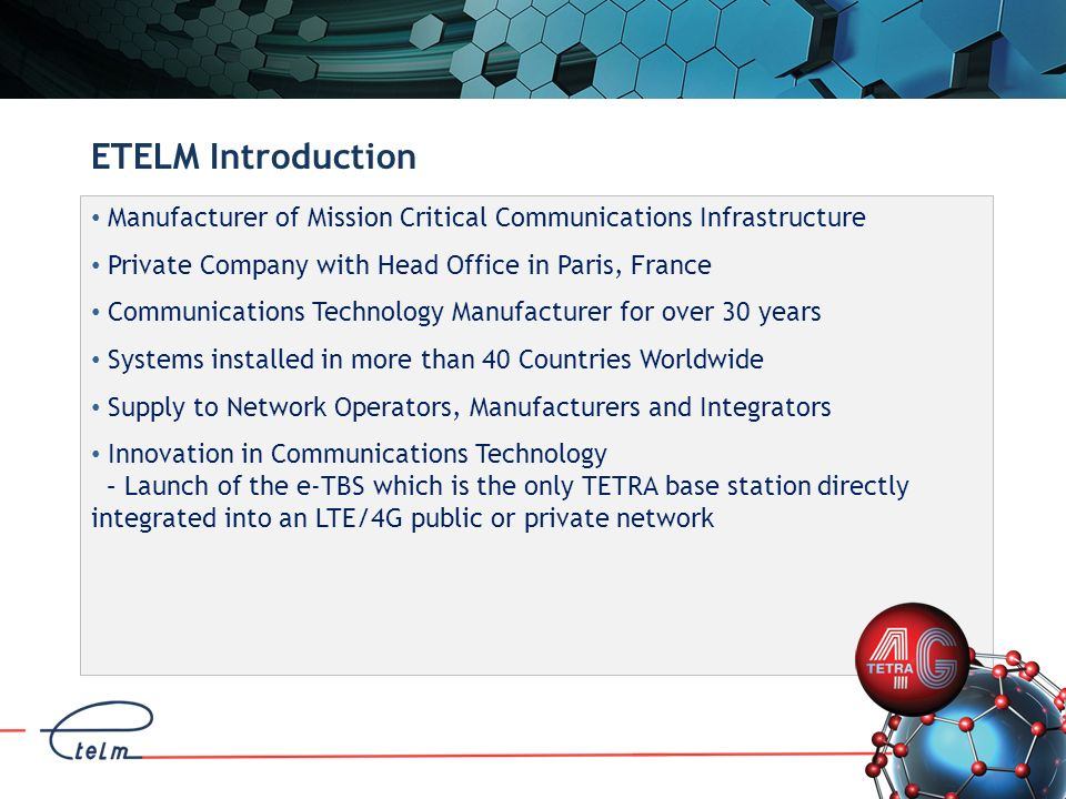 Network Operator Advantages of e-TBS MERGE Commercial & Mission Critical Technologies Clear Responsibilities between TETRA & LTE Services Integrate existing Link Networks to expand LTE Backhaul Retain Existing TETRA Frequency Allocations Rapid Deployment of TETRA with Virtual Private Networking Benefit from wider coverage of TETRA sites