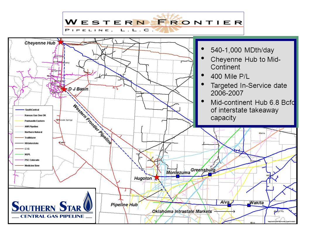 Insert map 540-1,000 MDth/day Cheyenne Hub to Mid- Continent 400 Mile P/L Targeted In-Service date 2006-2007 Mid-continent Hub 6.8 Bcfd of interstate takeaway capacity