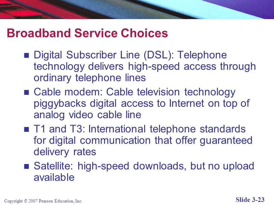 Copyright © 2007 Pearson Education, Inc. Slide 3-22 Internet Service Providers (ISPs) Retail providers that deal with last mile of service Major natio