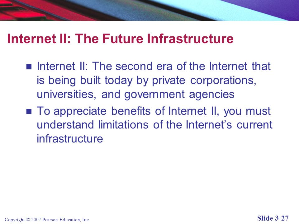 Copyright © 2007 Pearson Education, Inc. Slide 3-26 Insight on Society: Government Regulation of the Internet Class Discussion Why should the governme