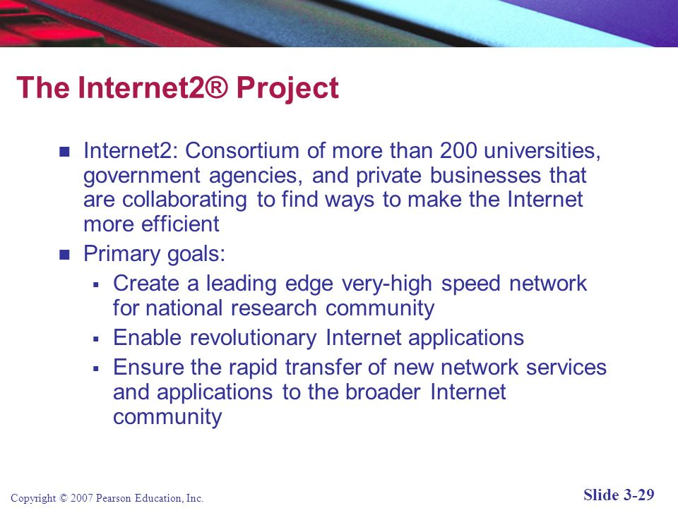 Copyright © 2007 Pearson Education, Inc. Slide 3-28 Limitations of the Current Internet Bandwidth limitations Quality of service limitations Network a