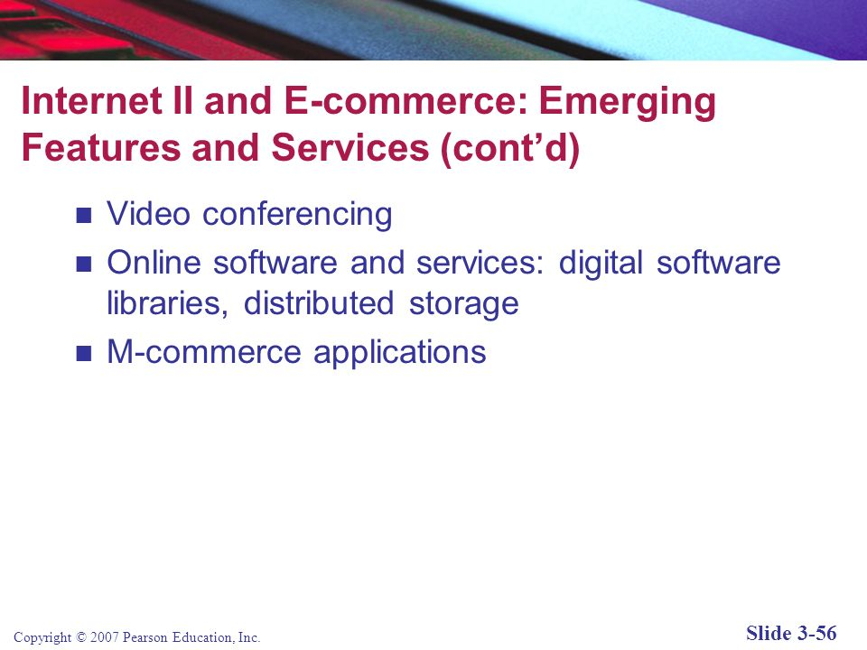 Copyright © 2007 Pearson Education, Inc. Slide 3-55 Internet II and E-commerce: Emerging Features and Services (contd) Wiki: Web application that allo