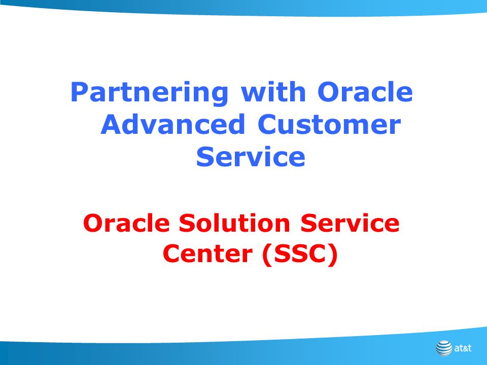 Partnering with Oracle Advanced Customer Service Oracle Solution Service Center (SSC)