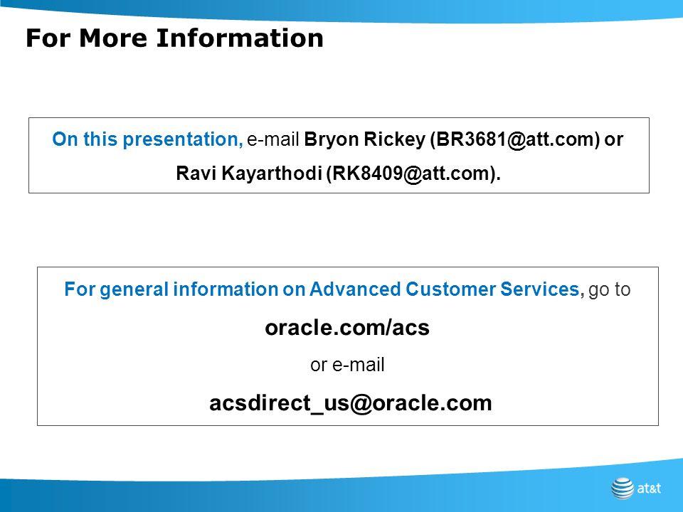 For More Information On this presentation, e-mail Bryon Rickey (BR3681@att.com) or Ravi Kayarthodi (RK8409@att.com). For general information on Advanc