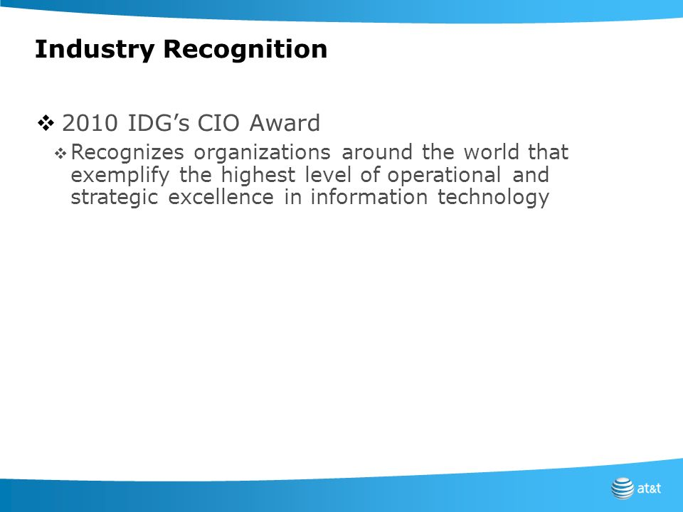 Industry Recognition 2010 IDGs CIO Award Recognizes organizations around the world that exemplify the highest level of operational and strategic excel