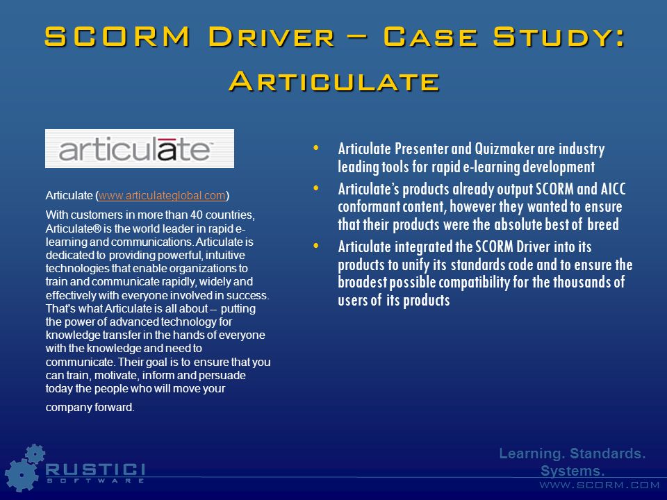 www.scorm.com Learning. Standards. Systems. SCORM Driver – Case Study: Articulate Articulate Presenter and Quizmaker are industry leading tools for ra