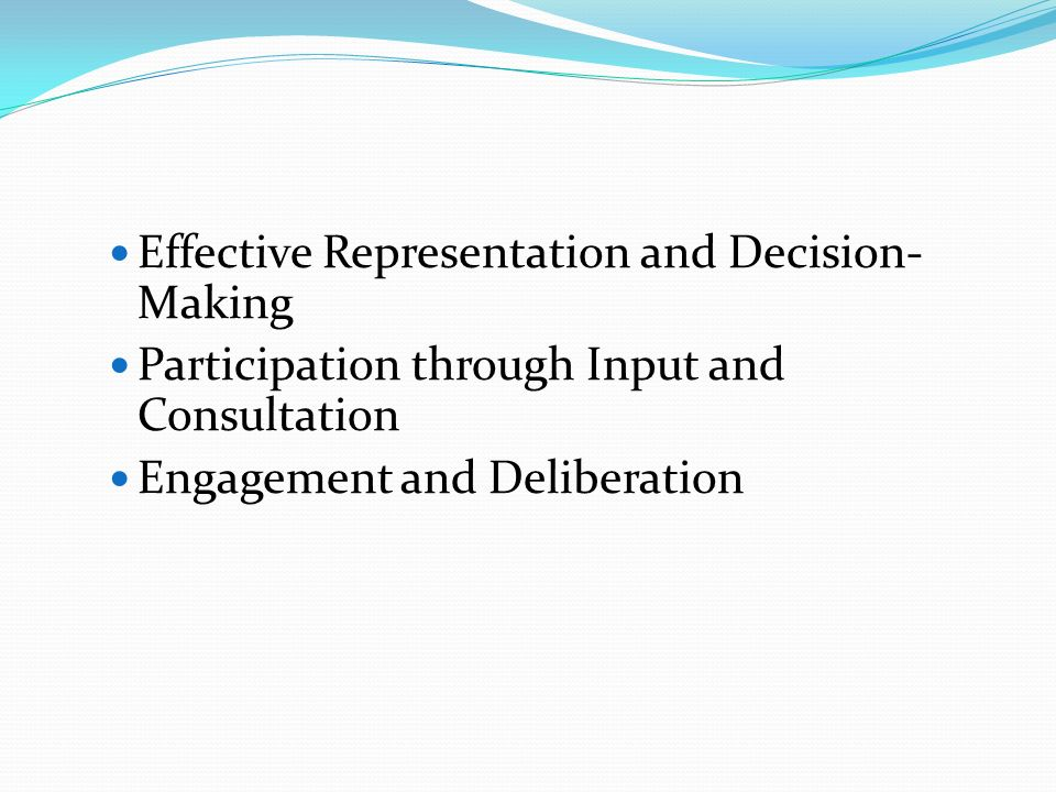 Effective Representation and Decision- Making Participation through Input and Consultation Engagement and Deliberation