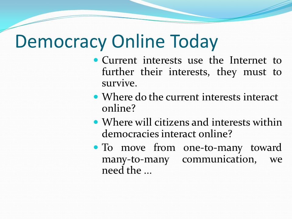Democracy Online Today Current interests use the Internet to further their interests, they must to survive.