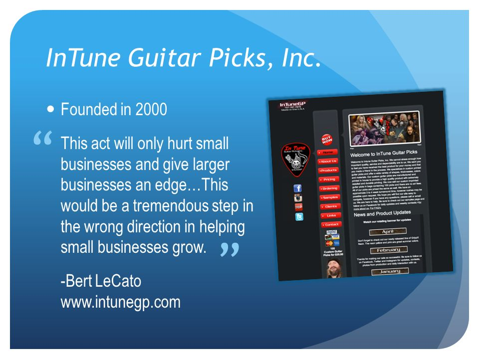 InTune Guitar Picks, Inc. Founded in 2000 This act will only hurt small businesses and give larger businesses an edge…This would be a tremendous step