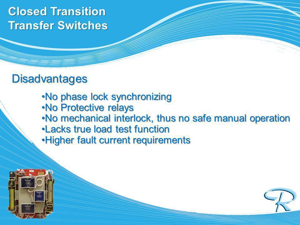 Closed Transition Transfer Switches Disadvantages No phase lock synchronizingNo phase lock synchronizing No Protective relaysNo Protective relays No m