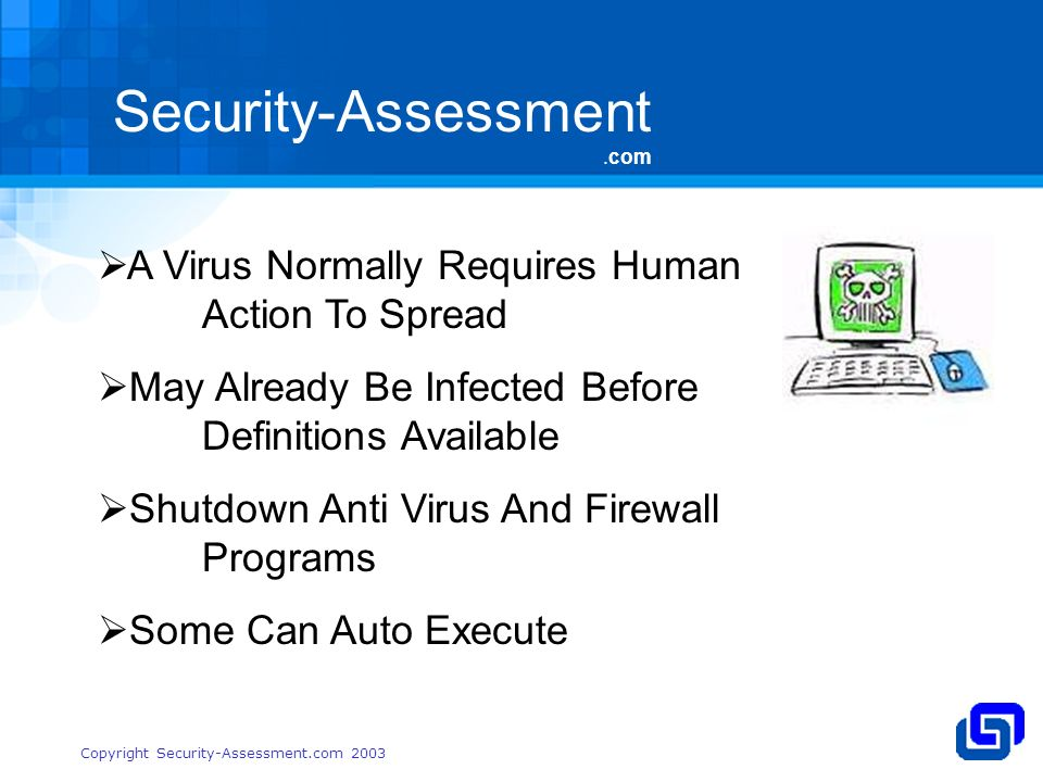 Security-Assessment.com Copyright Security-Assessment.com 2003 A Virus Normally Requires Human Action To Spread May Already Be Infected Before Definitions Available Shutdown Anti Virus And Firewall Programs Some Can Auto Execute