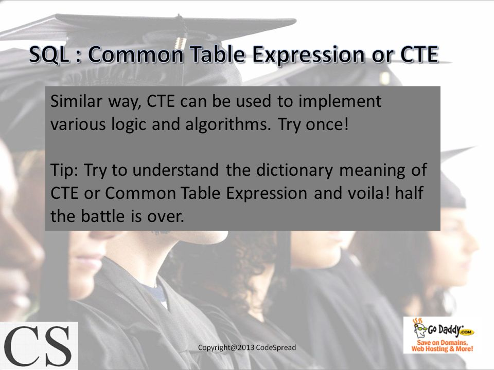 Similar way, CTE can be used to implement various logic and algorithms.