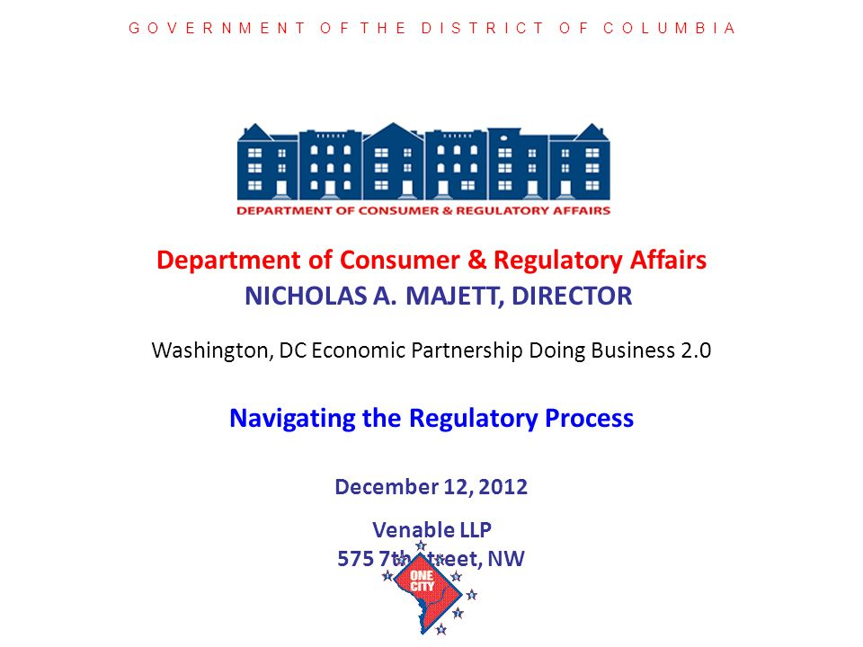 Department of Consumer & Regulatory Affairs NICHOLAS A. MAJETT, DIRECTOR December 12, 2012 Venable LLP 575 7th street, NW G O V E R N M E N T O F T H