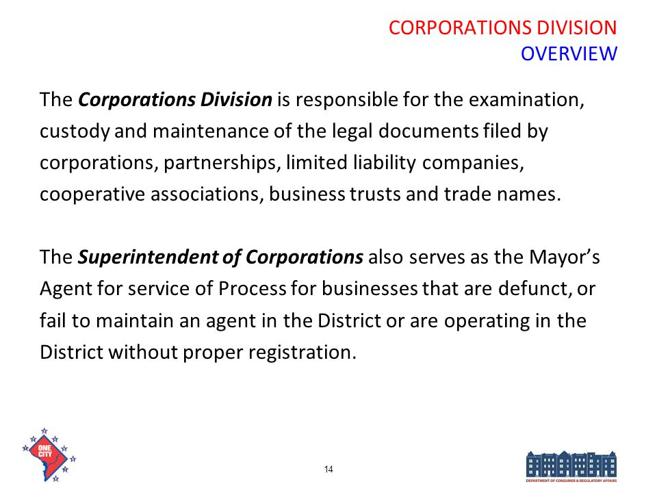 CORPORATIONS DIVISION OVERVIEW The Corporations Division is responsible for the examination, custody and maintenance of the legal documents filed by c