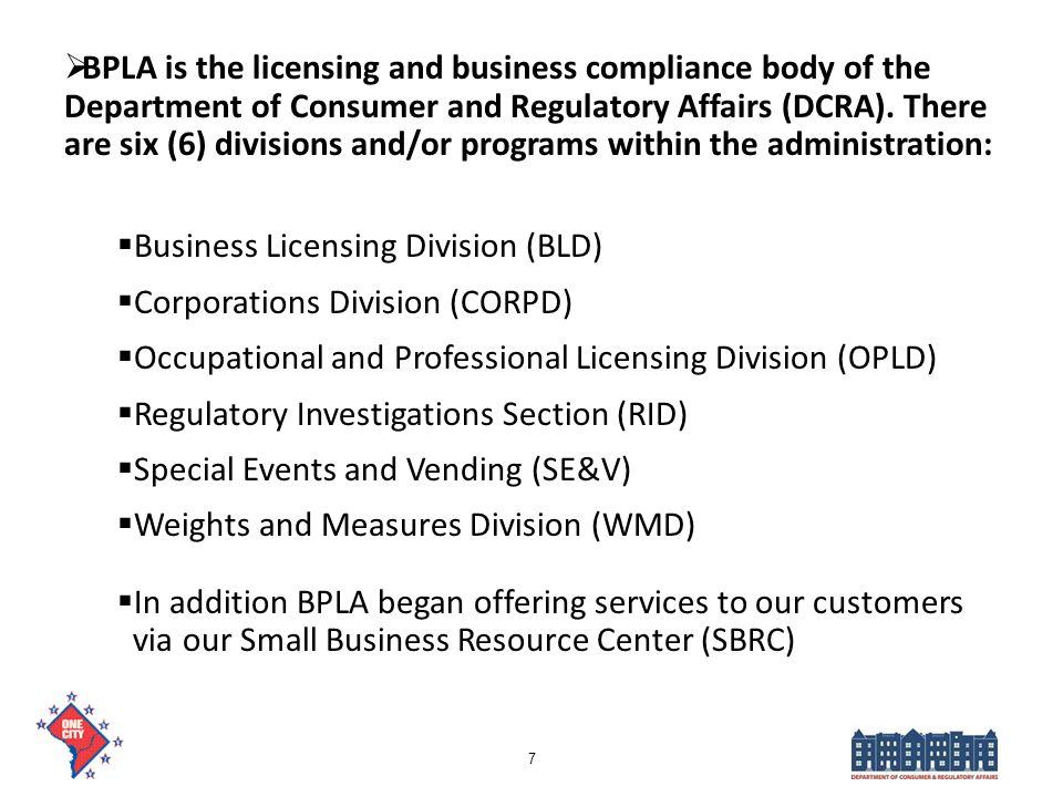 BPLA is the licensing and business compliance body of the Department of Consumer and Regulatory Affairs (DCRA). There are six (6) divisions and/or pro