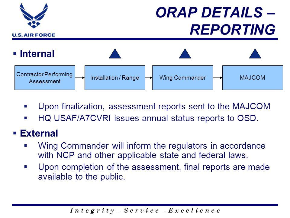 I n t e g r i t y - S e r v i c e - E x c e l l e n c e ORAP DETAILS – REPORTING Internal Upon finalization, assessment reports sent to the MAJCOM HQ