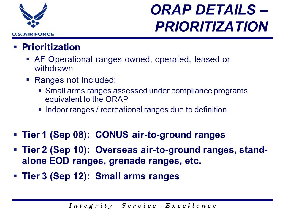 I n t e g r i t y - S e r v i c e - E x c e l l e n c e ORAP DETAILS – PRIORITIZATION Prioritization AF Operational ranges owned, operated, leased or