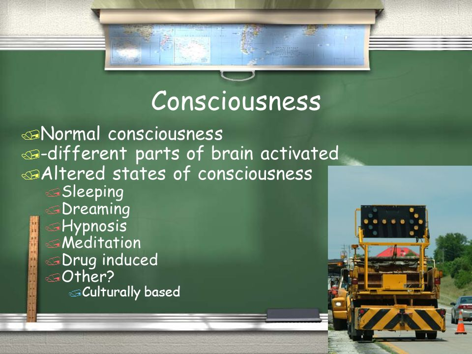 Consciousness / Normal consciousness / -different parts of brain activated / Altered states of consciousness / Sleeping / Dreaming / Hypnosis / Meditation / Drug induced / Other.