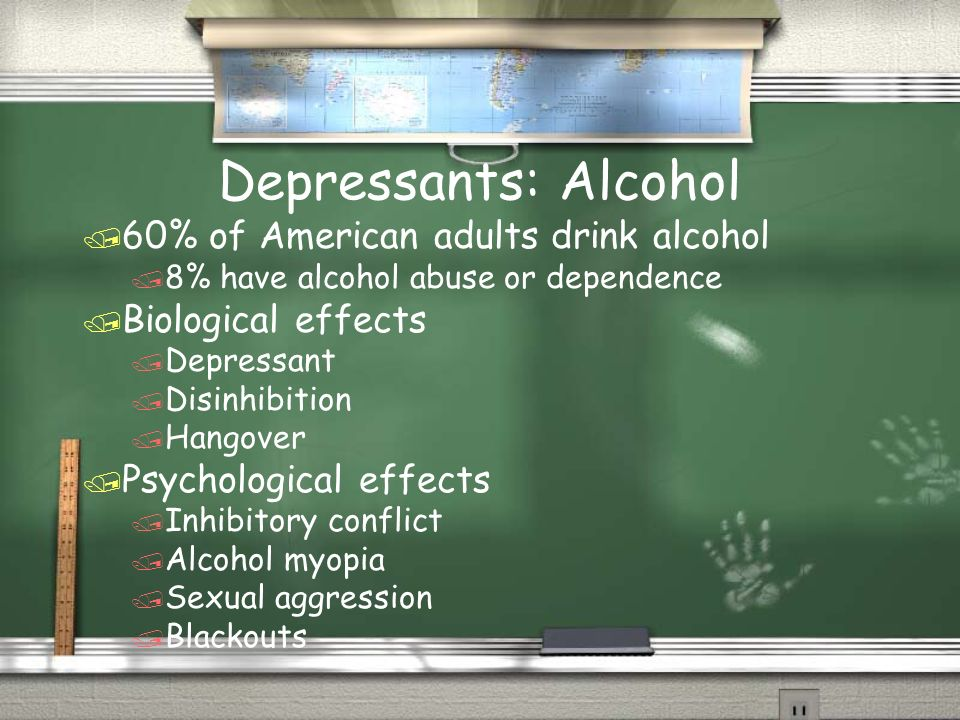 Depressants: Alcohol / 60% of American adults drink alcohol / 8% have alcohol abuse or dependence / Biological effects / Depressant / Disinhibition /